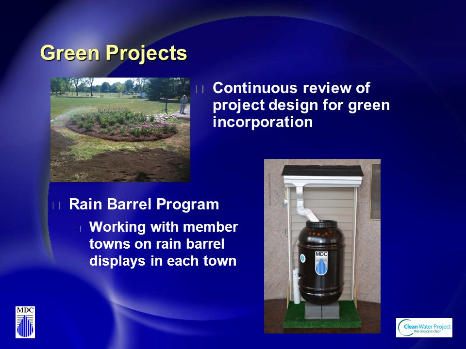 Green Projects u Continuous review of project design for green incorporation u Rain Barrel Program u Working with member towns on rain barrel displays in each town