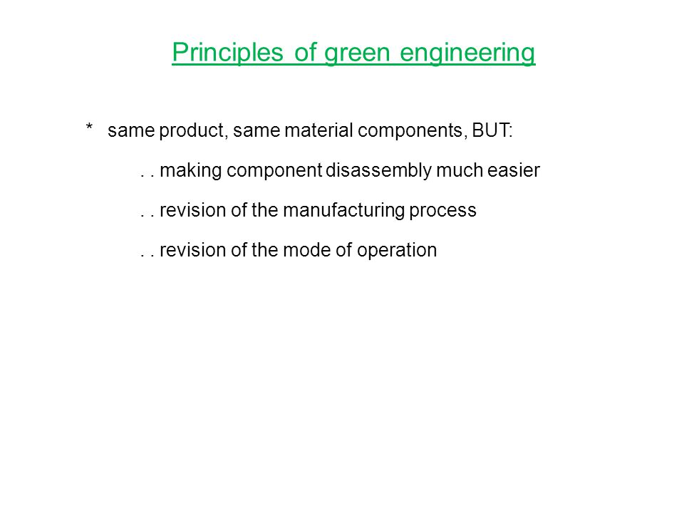 Principles of green engineering *same product, same material components, BUT:..