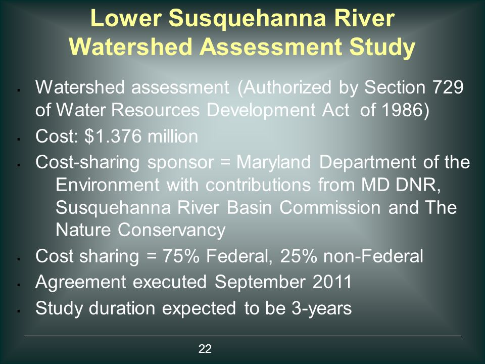 Lower Susquehanna River Watershed Assessment Study  Watershed assessment (Authorized by Section 729 of Water Resources Development Act of 1986)  Cos