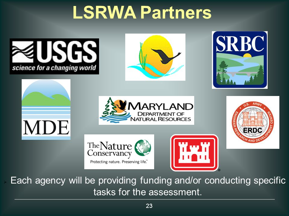 LSRWA Partners  Each agency will be providing funding and/or conducting specific tasks for the assessment. 23
