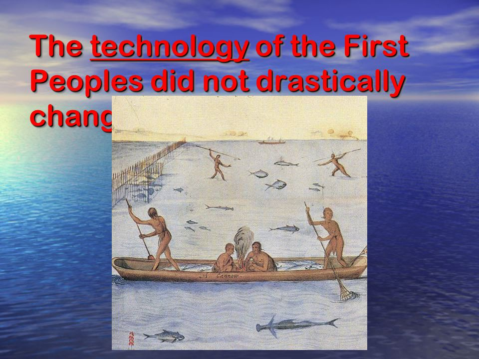 The technology of the First Peoples did not drastically change the Harbor…