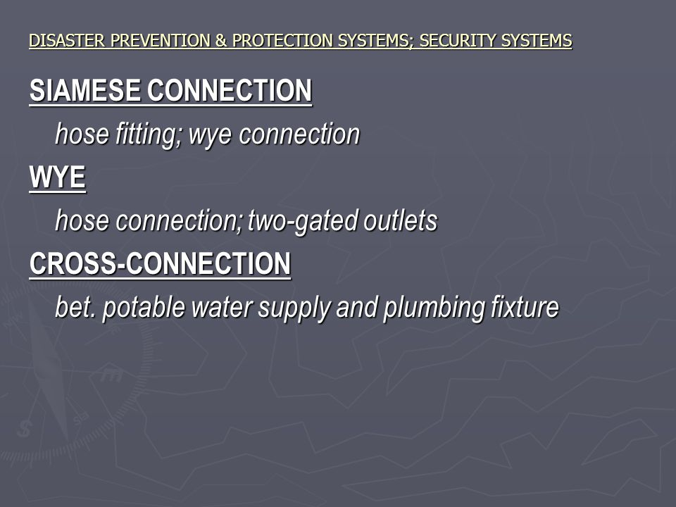 DISASTER PREVENTION & PROTECTION SYSTEMS; SECURITY SYSTEMS SIAMESE CONNECTION hose fitting; wye connection WYE hose connection; two-gated outlets CROSS-CONNECTION bet.