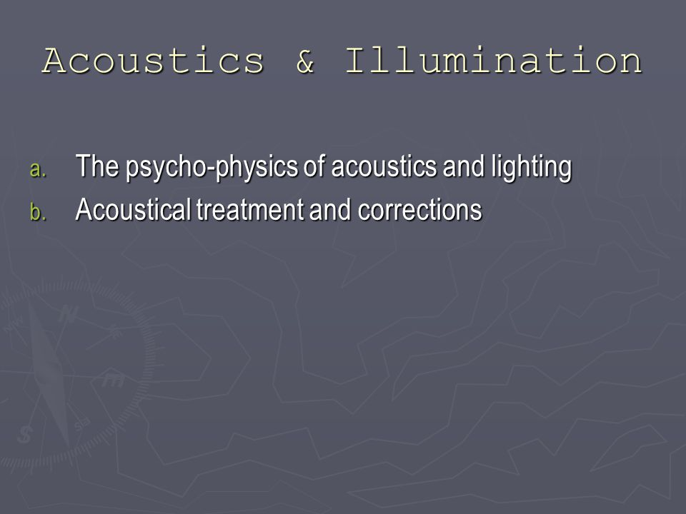 Acoustics & Illumination a. The psycho-physics of acoustics and lighting b.