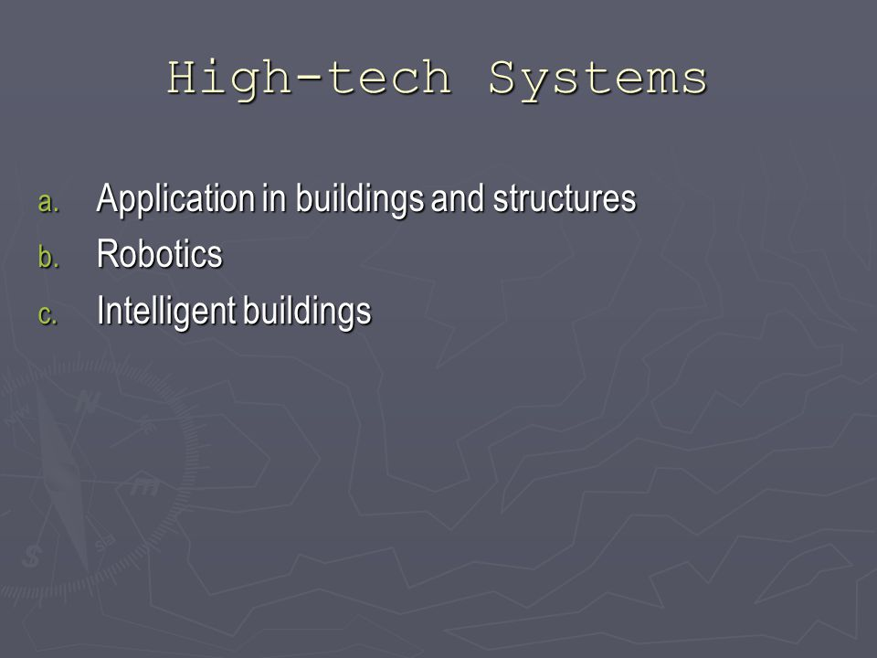 High-tech Systems a. Application in buildings and structures b. Robotics c. Intelligent buildings