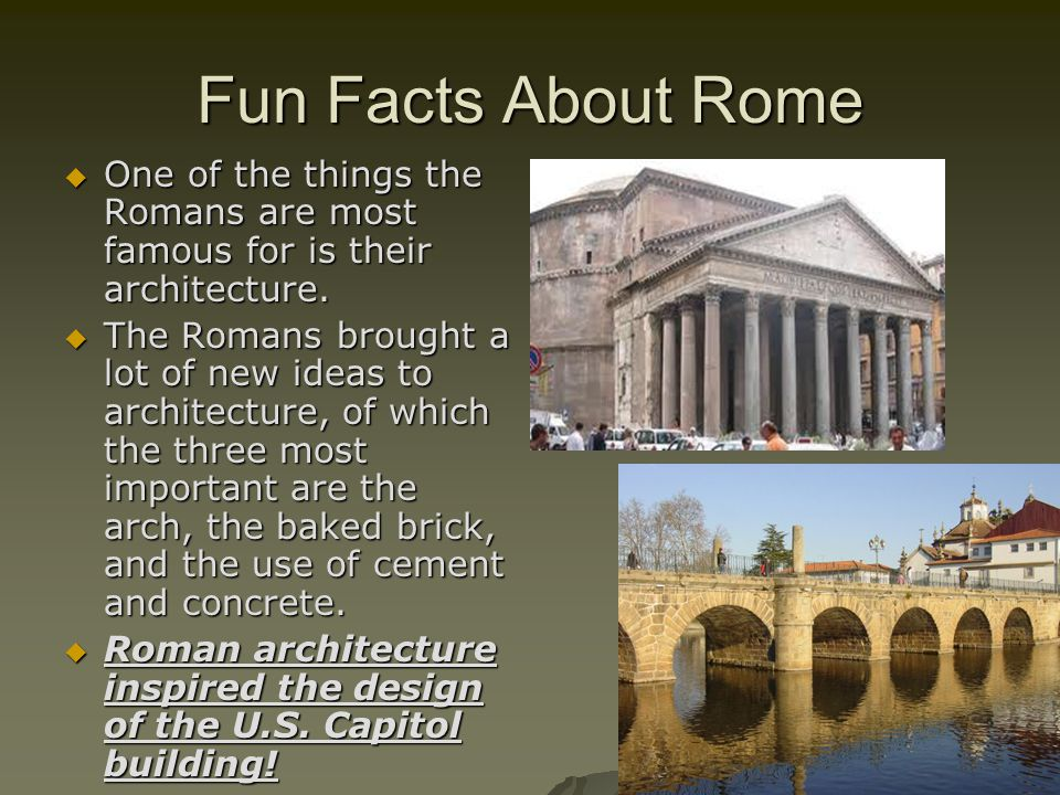 Fun Facts About Rome  One of the things the Romans are most famous for is their architecture.