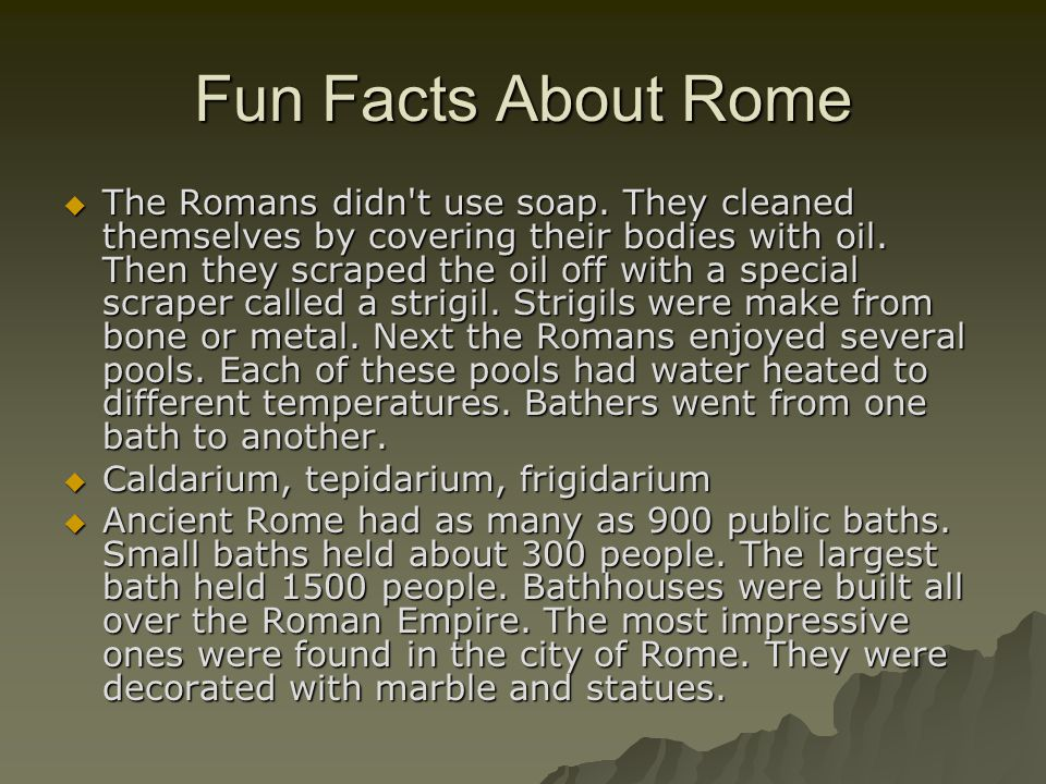 Fun Facts About Rome  The Romans didn t use soap.