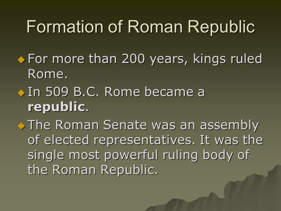 Formation of Roman Republic  For more than 200 years, kings ruled Rome.