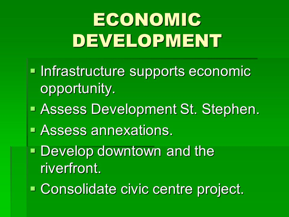 ECONOMIC DEVELOPMENT  Infrastructure supports economic opportunity.