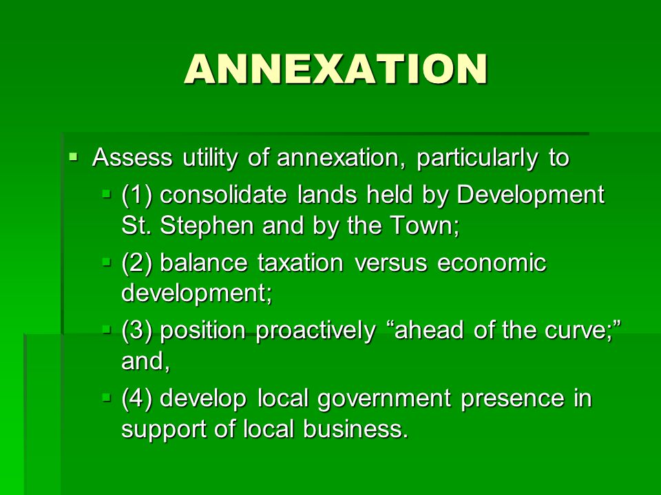 ANNEXATION AAAAssess utility of annexation, particularly to ((((1) consolidate lands held by Development St. Stephen and by the Town; ((((
