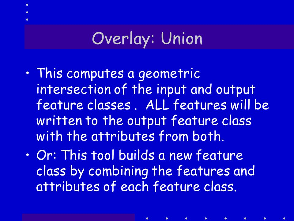 Overlay: Union This computes a geometric intersection of the input and output feature classes.