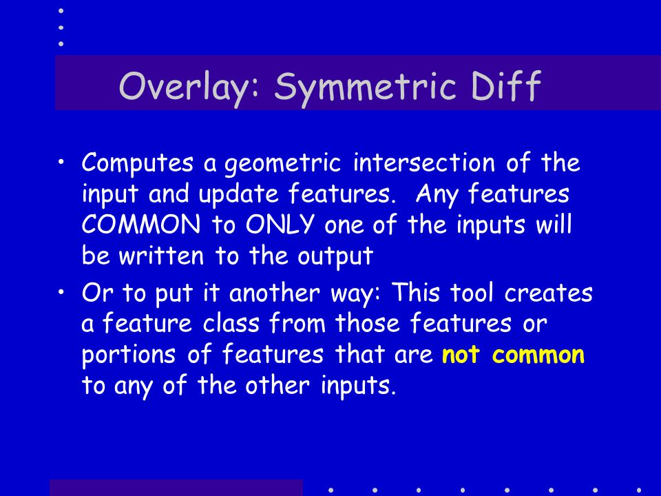 Overlay: Symmetric Diff Computes a geometric intersection of the input and update features.