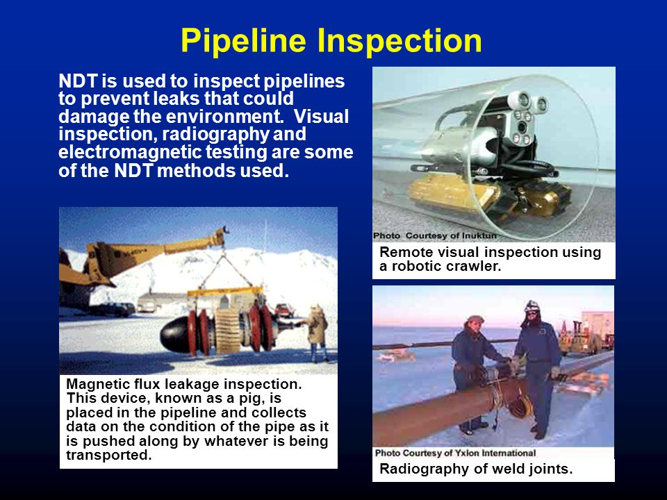 NDT is used to inspect pipelines to prevent leaks that could damage the environment.