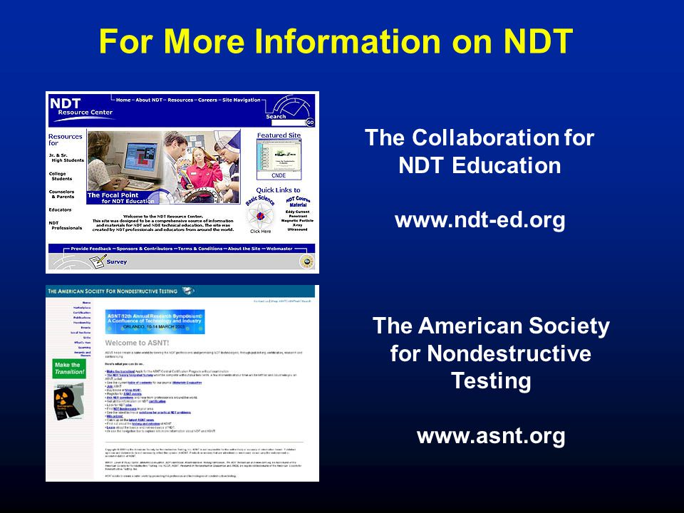 For More Information on NDT The Collaboration for NDT Education www.ndt-ed.org The American Society for Nondestructive Testing www.asnt.org