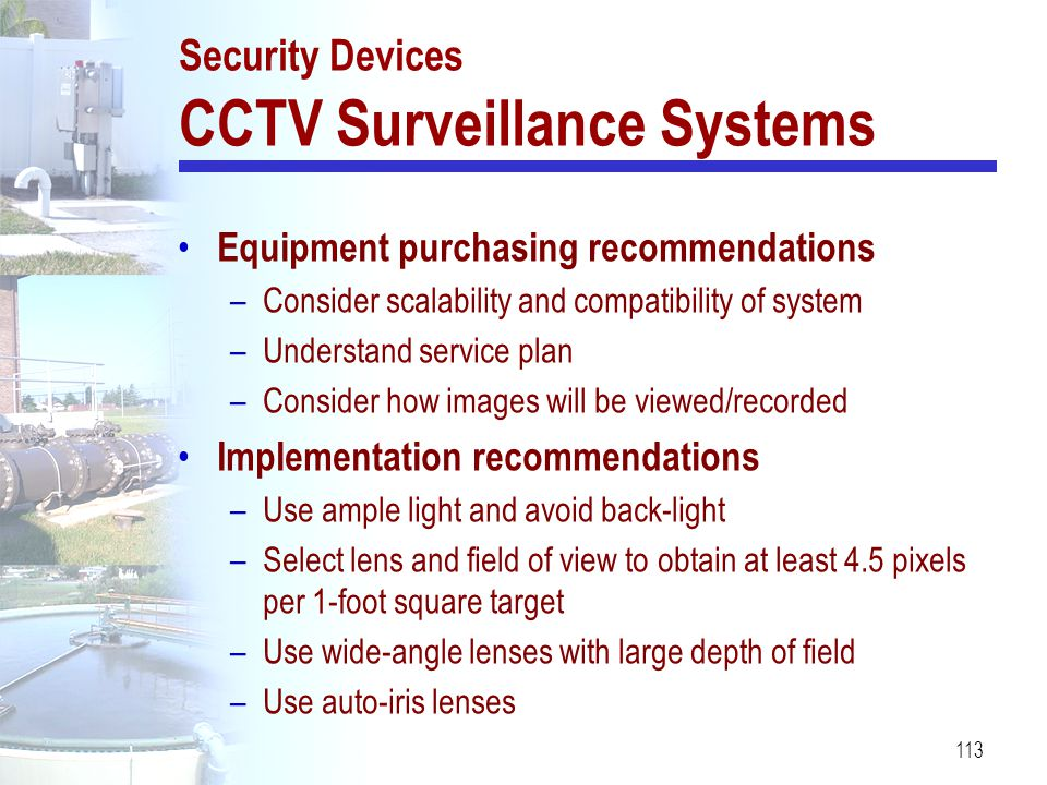 113 Security Devices CCTV Surveillance Systems Equipment purchasing recommendations –Consider scalability and compatibility of system –Understand serv