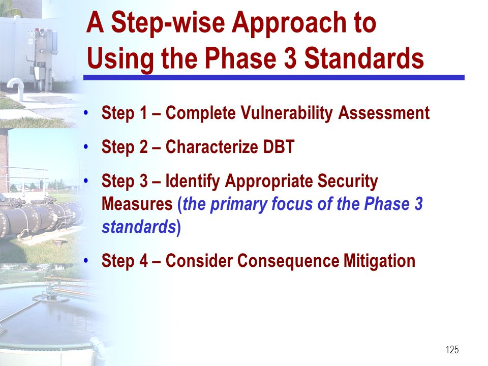 125 A Step-wise Approach to Using the Phase 3 Standards Step 1 – Complete Vulnerability Assessment Step 2 – Characterize DBT Step 3 – Identify Appropr