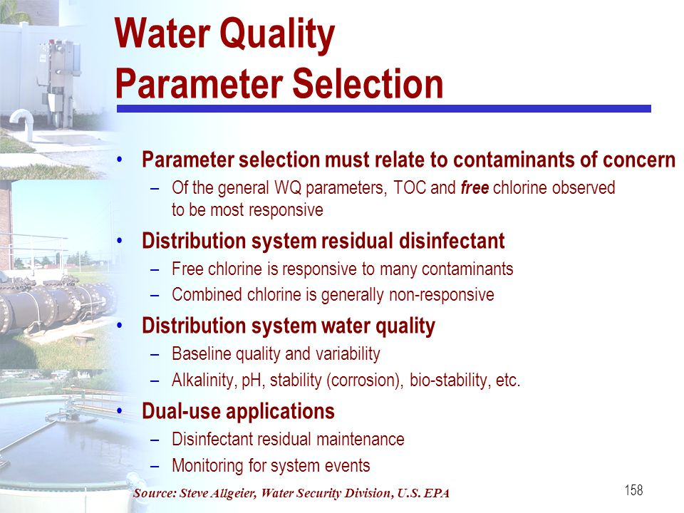 158 Water Quality Parameter Selection Parameter selection must relate to contaminants of concern –Of the general WQ parameters, TOC and free chlorine