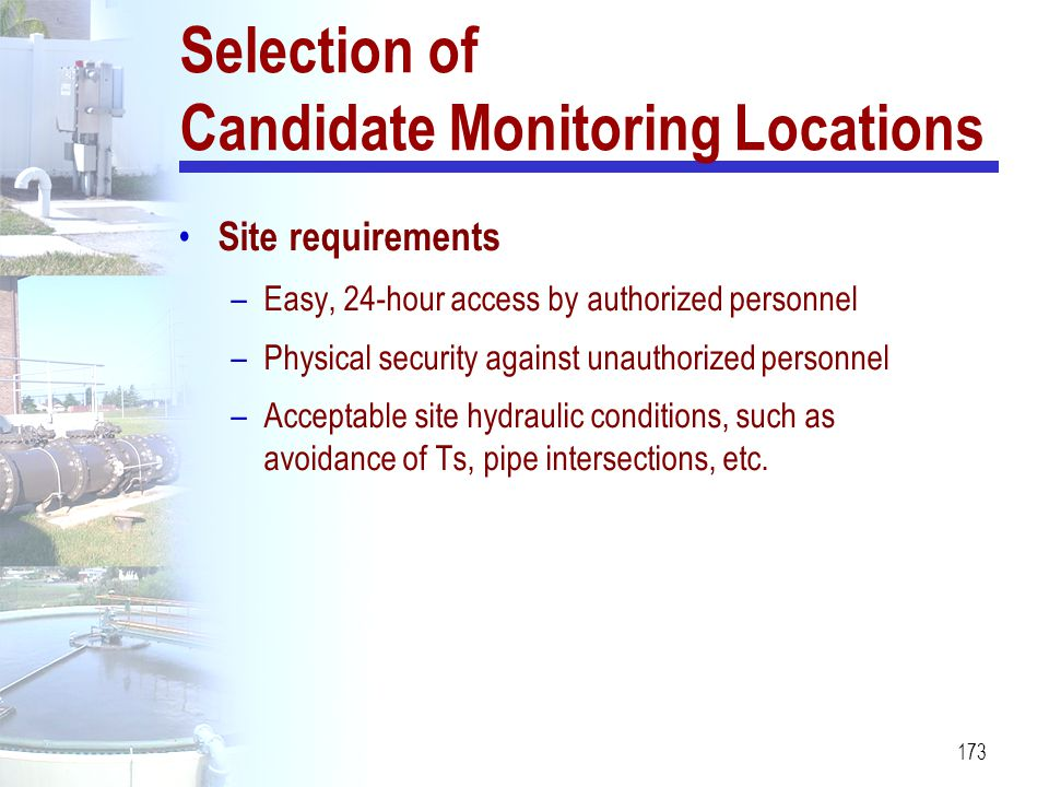 173 Site requirements –Easy, 24-hour access by authorized personnel –Physical security against unauthorized personnel –Acceptable site hydraulic condi