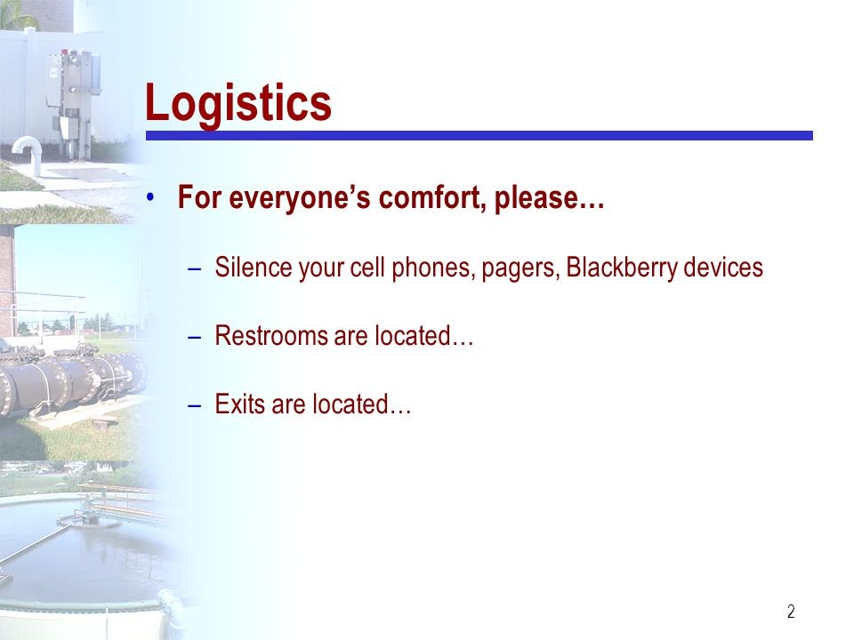 2 For everyone's comfort, please… –Silence your cell phones, pagers, Blackberry devices –Restrooms are located… –Exits are located… Logistics