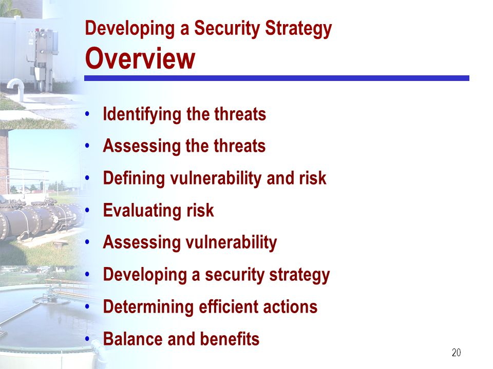 20 Identifying the threats Assessing the threats Defining vulnerability and risk Evaluating risk Assessing vulnerability Developing a security strateg