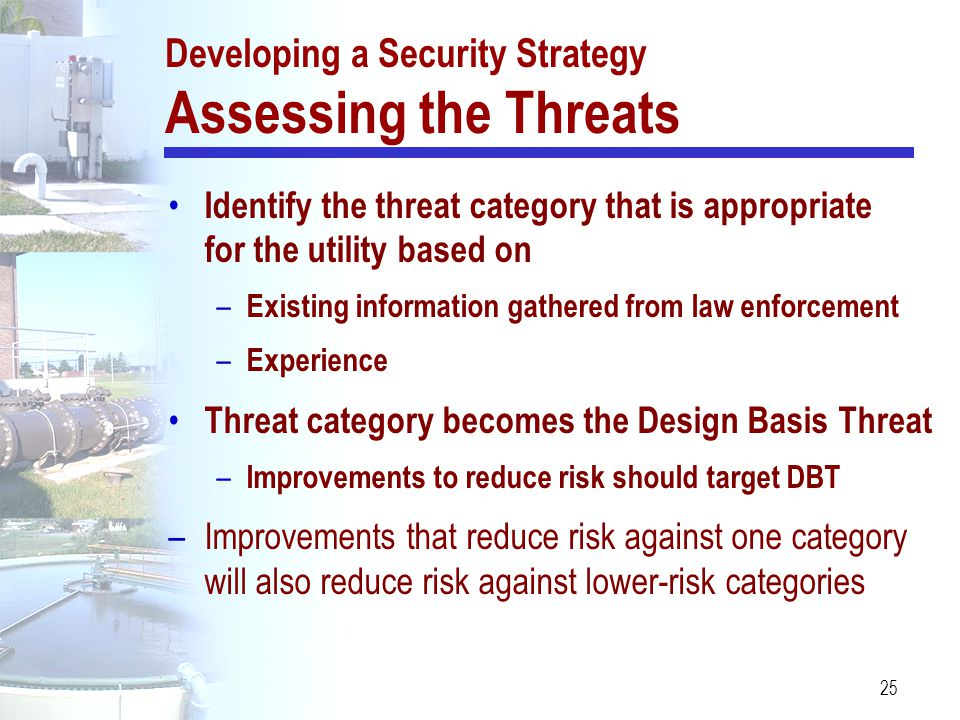 25 Identify the threat category that is appropriate for the utility based on – Existing information gathered from law enforcement – Experience Threat