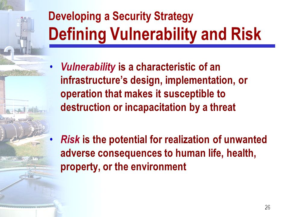 26 Vulnerability is a characteristic of an infrastructure's design, implementation, or operation that makes it susceptible to destruction or incapacit