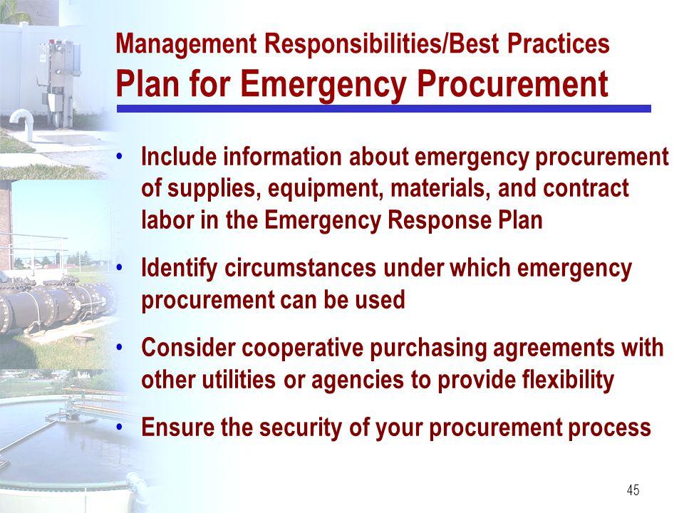 45 Management Responsibilities/Best Practices Plan for Emergency Procurement Include information about emergency procurement of supplies, equipment, m