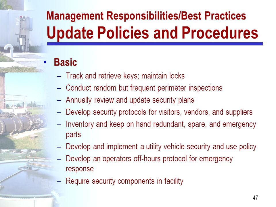 47 Management Responsibilities/Best Practices Update Policies and Procedures Basic –Track and retrieve keys; maintain locks –Conduct random but freque