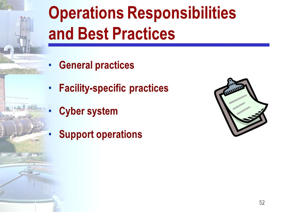 52 Operations Responsibilities and Best Practices General practices Facility-specific practices Cyber system Support operations