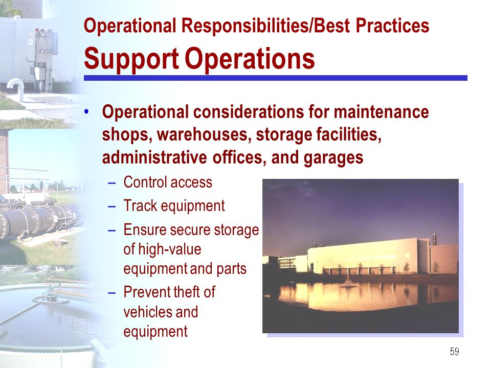59 Operational Responsibilities/Best Practices Support Operations Operational considerations for maintenance shops, warehouses, storage facilities, ad