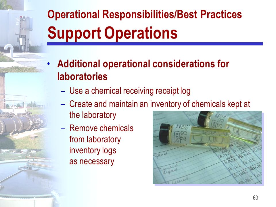 60 Additional operational considerations for laboratories –Use a chemical receiving receipt log –Create and maintain an inventory of chemicals kept at