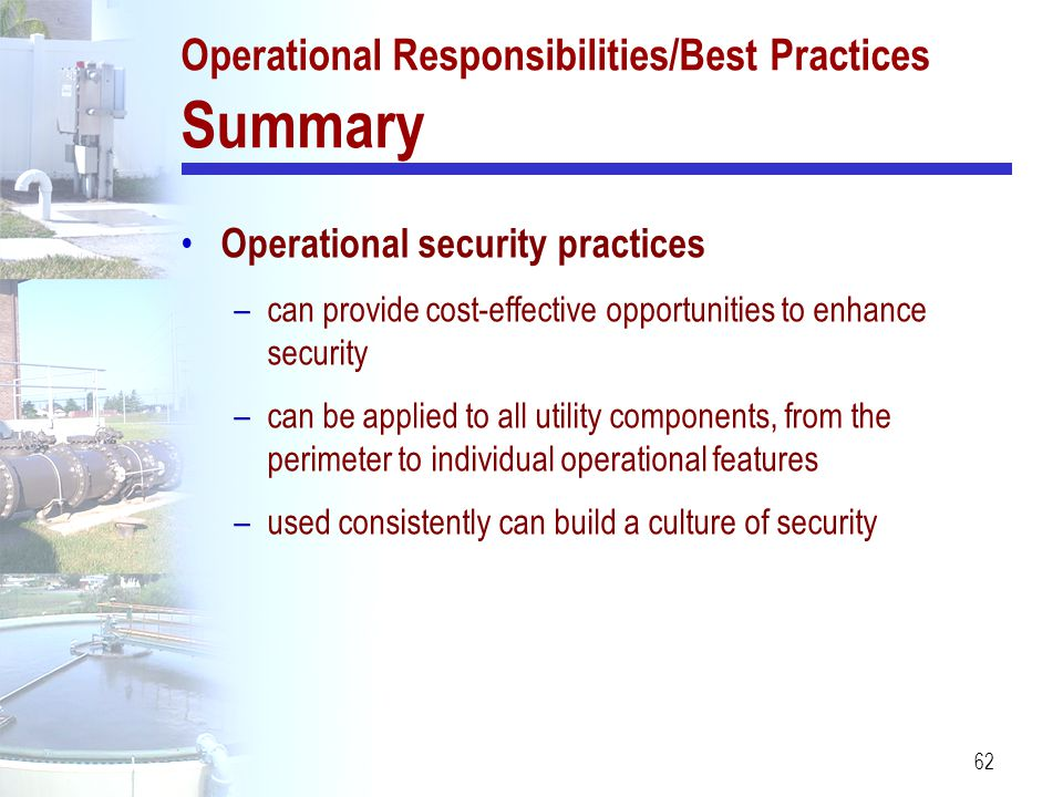 62 Operational Responsibilities/Best Practices Summary Operational security practices –can provide cost-effective opportunities to enhance security –c