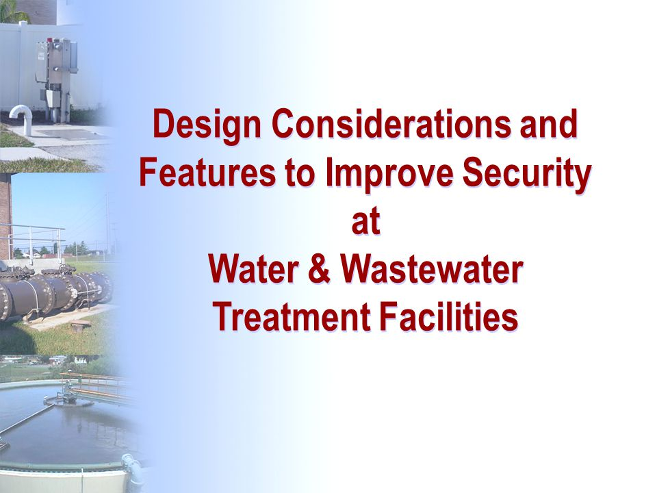 64 Design Considerations and Features to Improve Security at Water & Wastewater Treatment Facilities