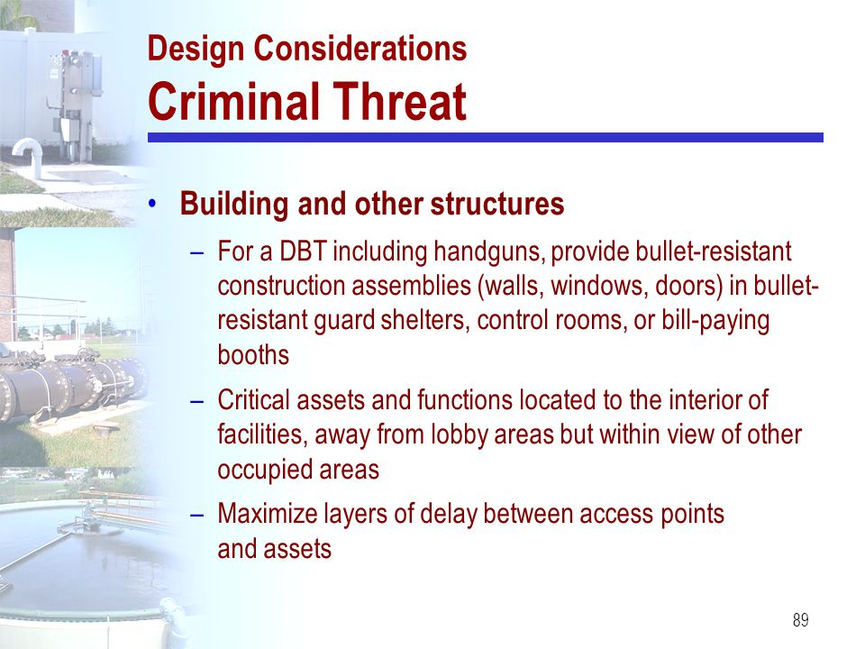 89 Design Considerations Criminal Threat Building and other structures –For a DBT including handguns, provide bullet ‑ resistant construction assembli