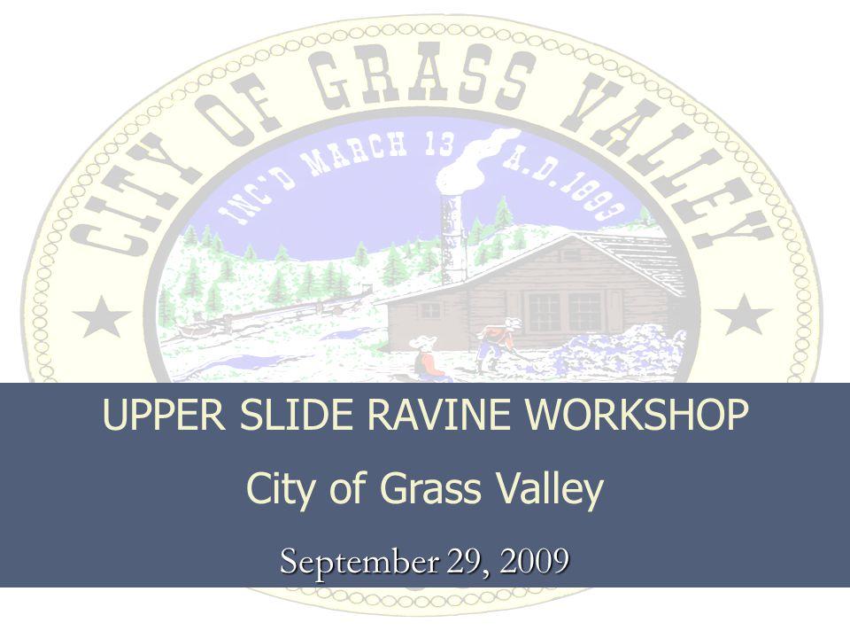UPPER SLIDE RAVINE WORKSHOP City of Grass Valley September 29, 2009