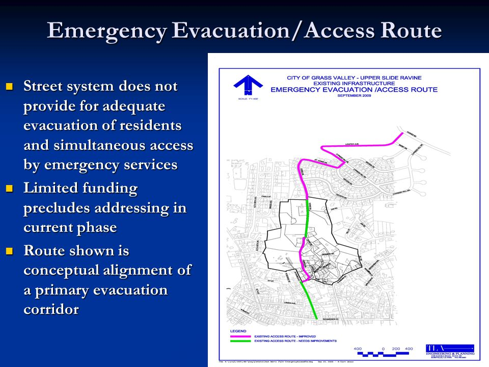 Emergency Evacuation/Access Route Street system does not provide for adequate evacuation of residents and simultaneous access by emergency services Street system does not provide for adequate evacuation of residents and simultaneous access by emergency services Limited funding precludes addressing in current phase Limited funding precludes addressing in current phase Route shown is conceptual alignment of a primary evacuation corridor Route shown is conceptual alignment of a primary evacuation corridor