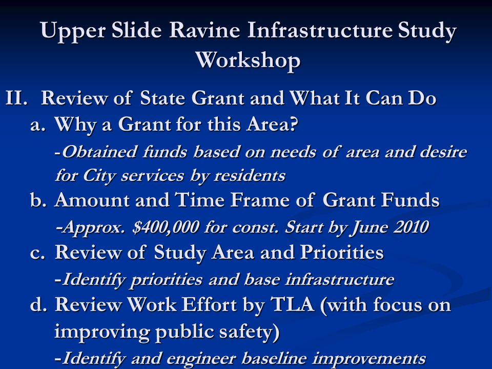 Upper Slide Ravine Infrastructure Study Workshop II. Review of State Grant and What It Can Do a.Why a Grant for this Area? -Obtained funds based on ne