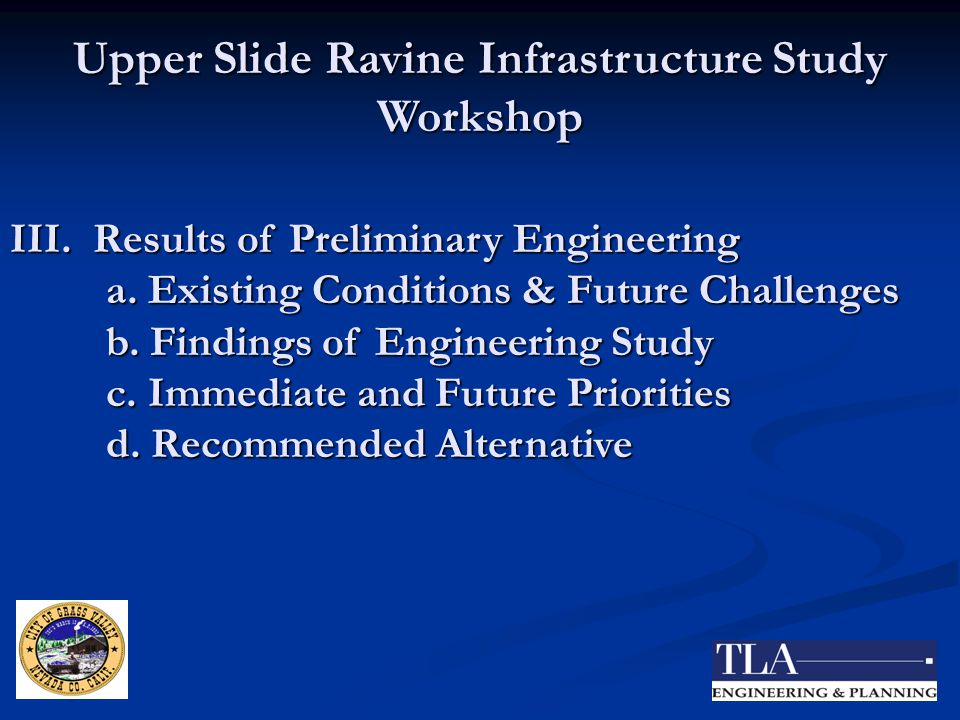 Upper Slide Ravine Infrastructure Study Workshop III. Results of Preliminary Engineering a. Existing Conditions & Future Challenges b. Findings of Eng