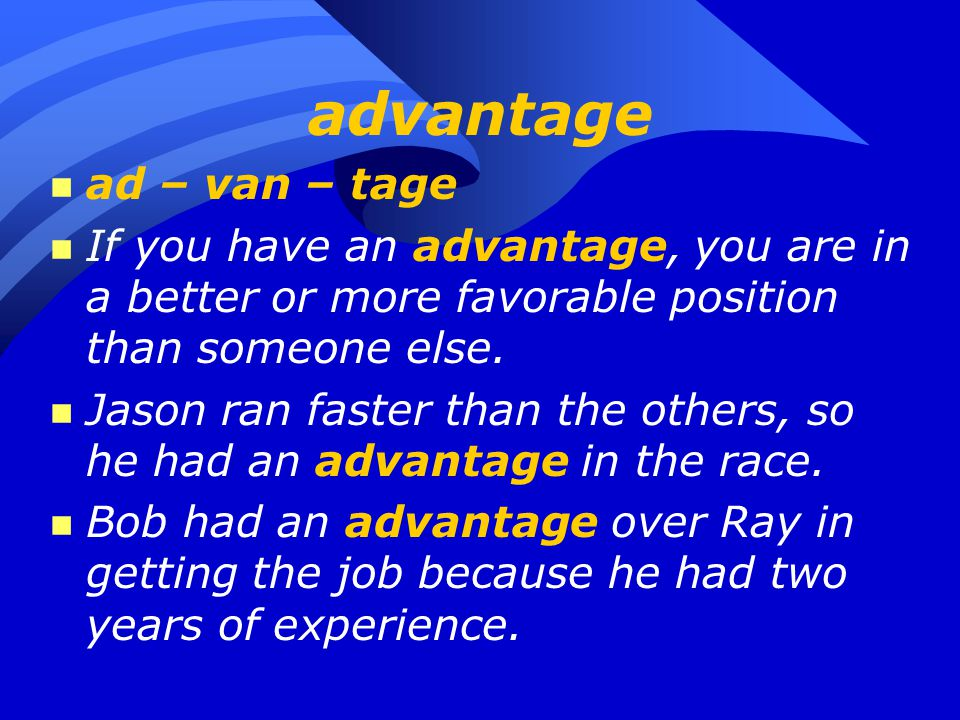 advantage n ad – van – tage n If you have an advantage, you are in a better or more favorable position than someone else.