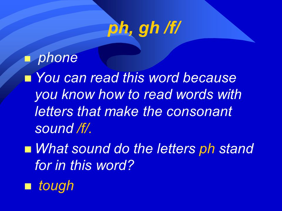 ph, gh /f/ n phone n You can read this word because you know how to read words with letters that make the consonant sound /f/. n What sound do the let