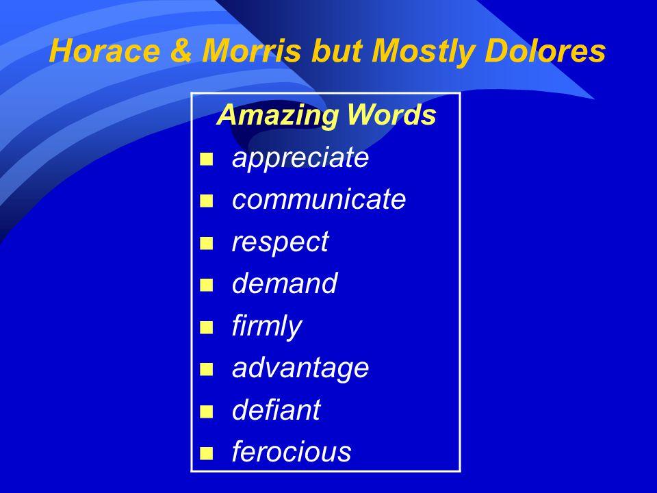 Horace & Morris but Mostly Dolores Amazing Words n appreciate n communicate n respect n demand n firmly n advantage n defiant n ferocious