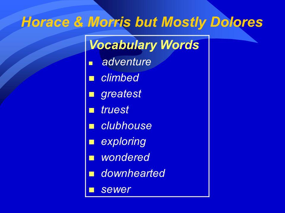 Horace & Morris but Mostly Dolores Vocabulary Words n adventure n climbed n greatest n truest n clubhouse n exploring n wondered n downhearted n sewer