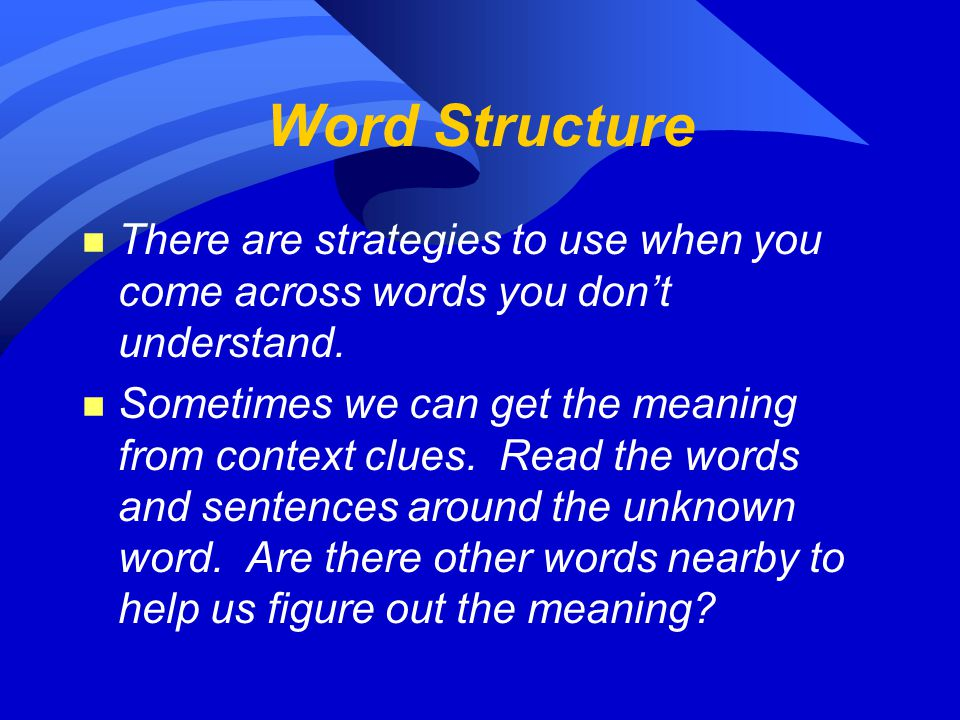 Word Structure n There are strategies to use when you come across words you don't understand. n Sometimes we can get the meaning from context clues. R