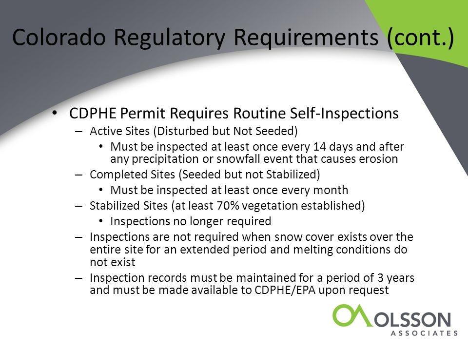 Colorado Regulatory Requirements (cont.) CDPHE Permit Requires Routine Self-Inspections – Active Sites (Disturbed but Not Seeded) Must be inspected at