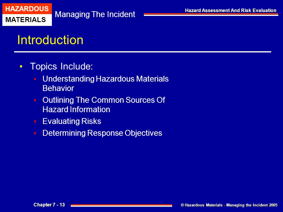 © Hazardous Materials - Managing the Incident 2005 Managing The Incident HAZARDOUS MATERIALS Chapter 7 - 13 Hazard Assessment And Risk Evaluation Intr