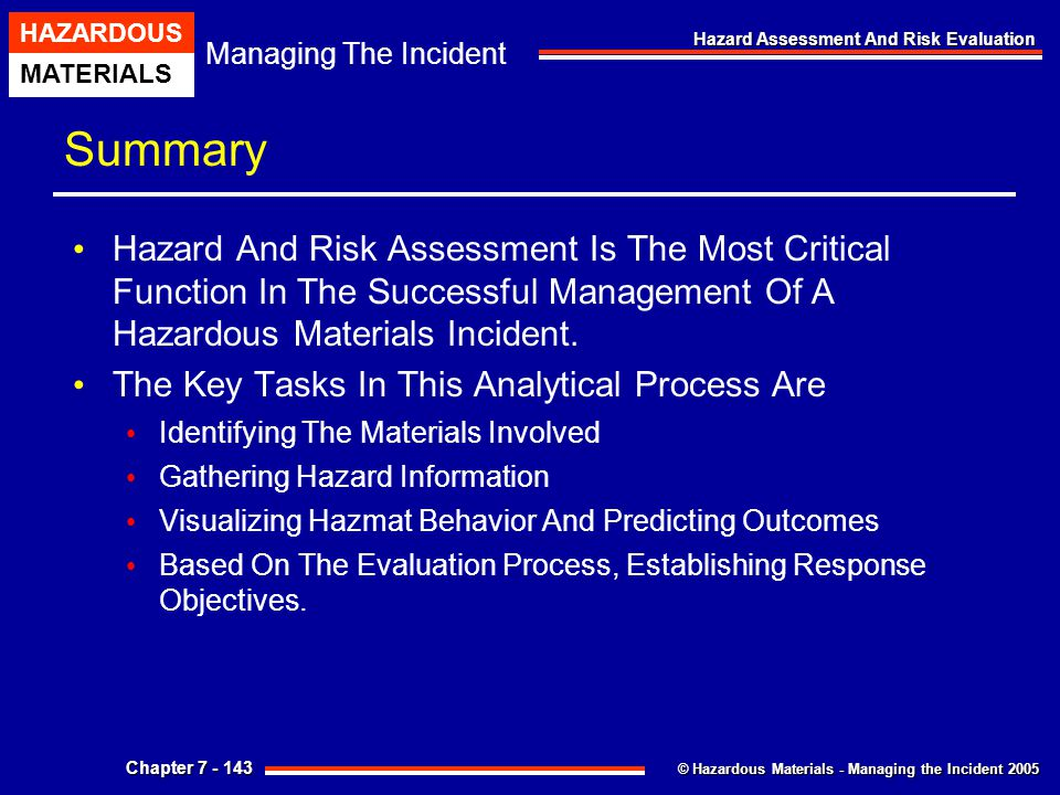 © Hazardous Materials - Managing the Incident 2005 Managing The Incident HAZARDOUS MATERIALS Chapter 7 - 143 Hazard Assessment And Risk Evaluation Sum