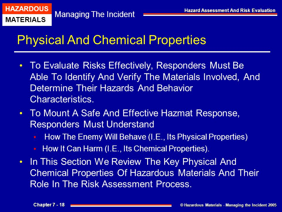 © Hazardous Materials - Managing the Incident 2005 Managing The Incident HAZARDOUS MATERIALS Chapter 7 - 18 Hazard Assessment And Risk Evaluation Phys
