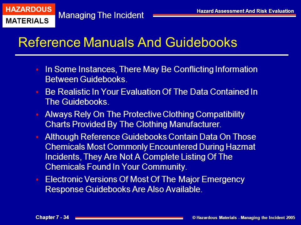 © Hazardous Materials - Managing the Incident 2005 Managing The Incident HAZARDOUS MATERIALS Chapter 7 - 34 Hazard Assessment And Risk Evaluation Refe