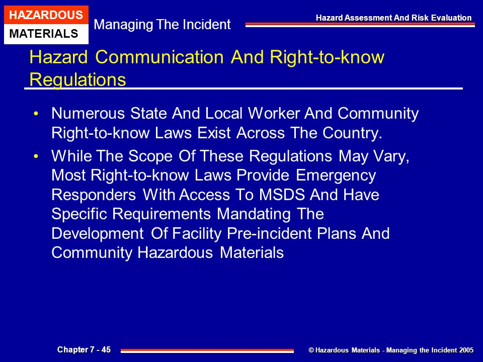 © Hazardous Materials - Managing the Incident 2005 Managing The Incident HAZARDOUS MATERIALS Chapter 7 - 45 Hazard Assessment And Risk Evaluation Haza