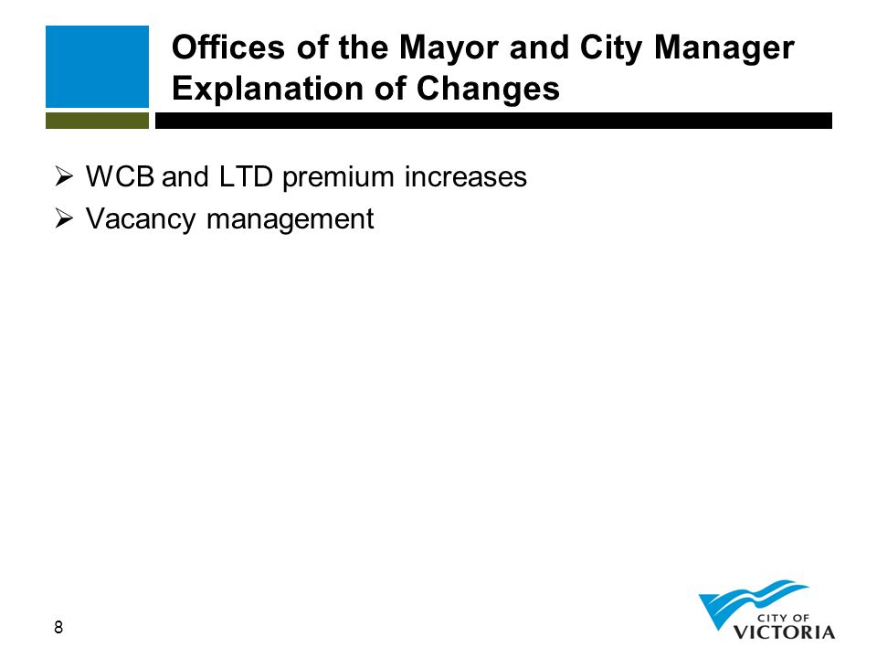 8 Offices of the Mayor and City Manager Explanation of Changes  WCB and LTD premium increases  Vacancy management
