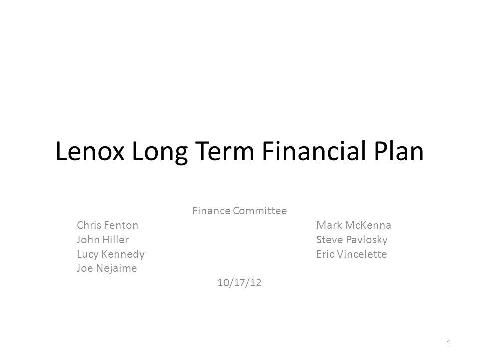 Lenox Long Term Financial Plan Finance Committee Chris FentonMark McKenna John HillerSteve Pavlosky Lucy KennedyEric Vincelette Joe Nejaime 10/17/12 1
